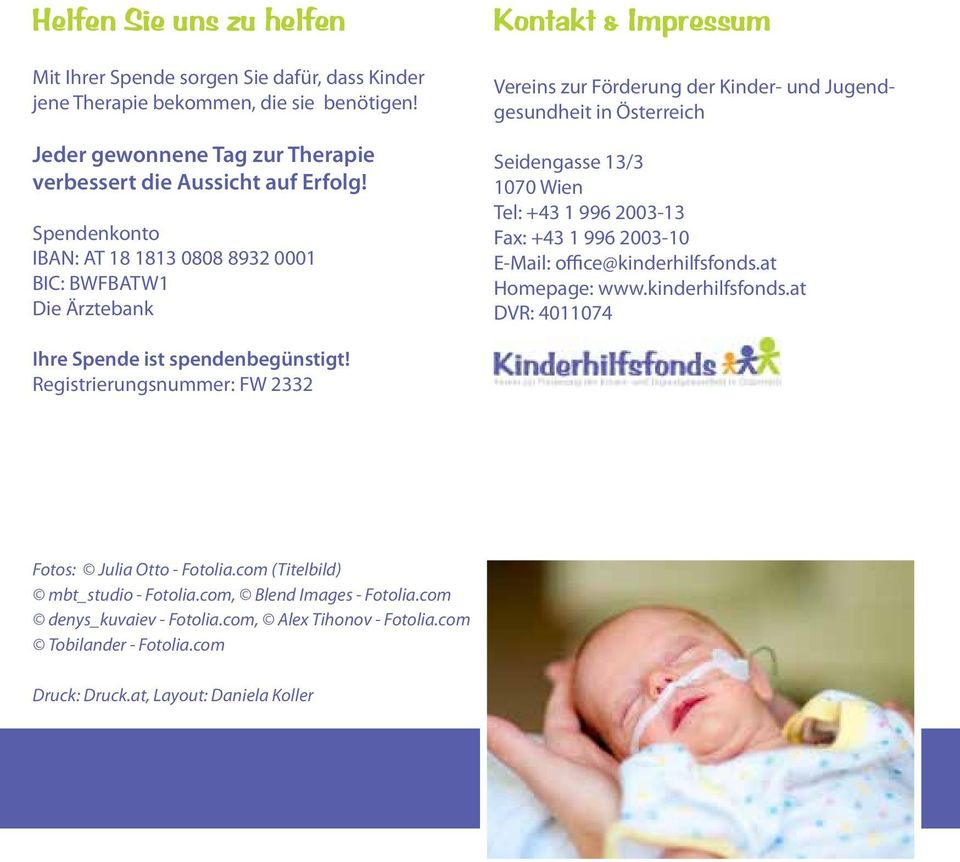 +43 1 996 2003-13 Fax: +43 1 996 2003-10 E-Mail: office@kinderhilfsfonds.at Homepage: www.kinderhilfsfonds.at DVR: 4011074 Ihre Spende ist spendenbegünstigt!