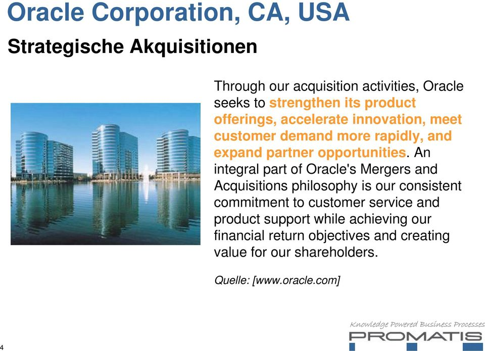 An integral part of Oracle's Mergers and Acquisitions philosophy is our consistent commitment to customer service and