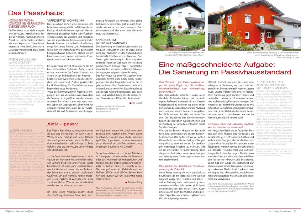 PASSIVE HOUSE: HIGH LIVING COMFORT Passive houses provide the perfect frame for fulfilling the wishes of the general public re.