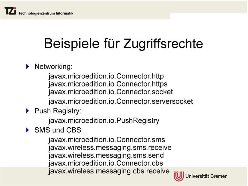 microedition.io.pushregistry SMS und CBS: javax.microedition.io.connector.sms javax.wireless.messaging.sms.receive javax.