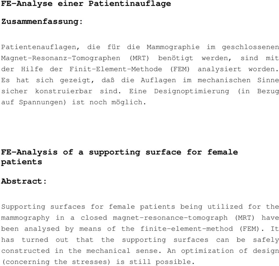FE-Analysis of a supporting surface for female patients Abstract: Supporting surfaces for female patients being utilized for the mammography in a closed magnet-resonance-tomograph (MRT) have been