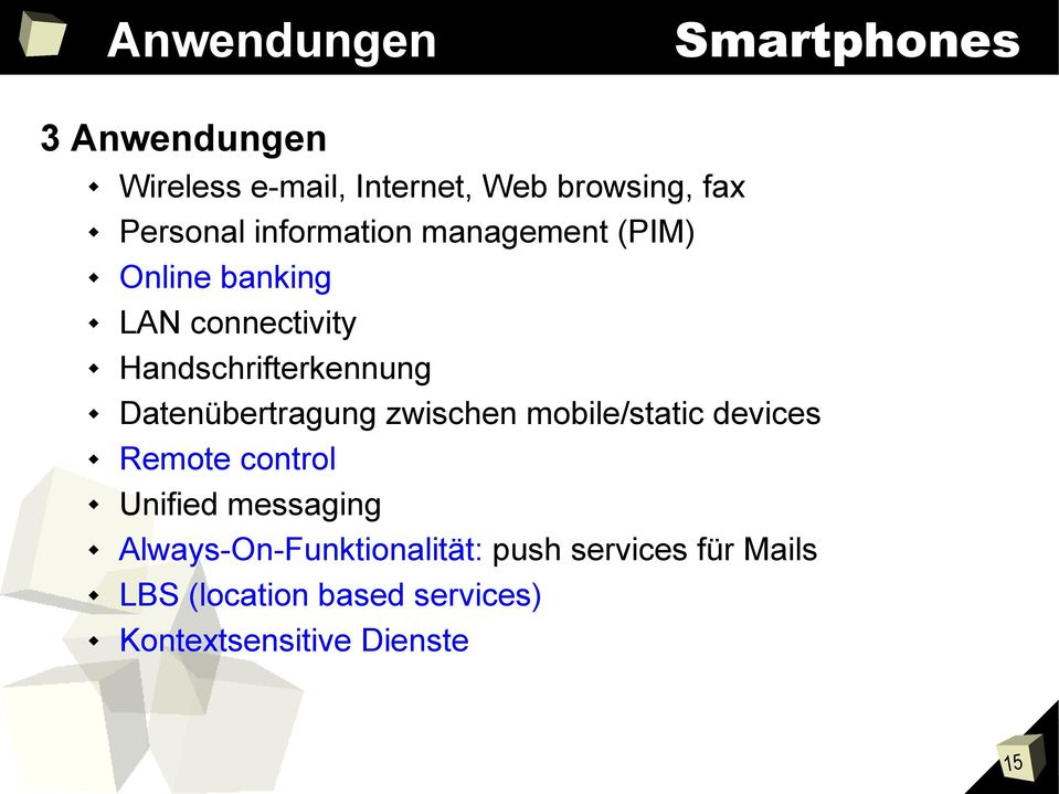 Datenübertragung zwischen mobile/static devices Remote control Unified messaging