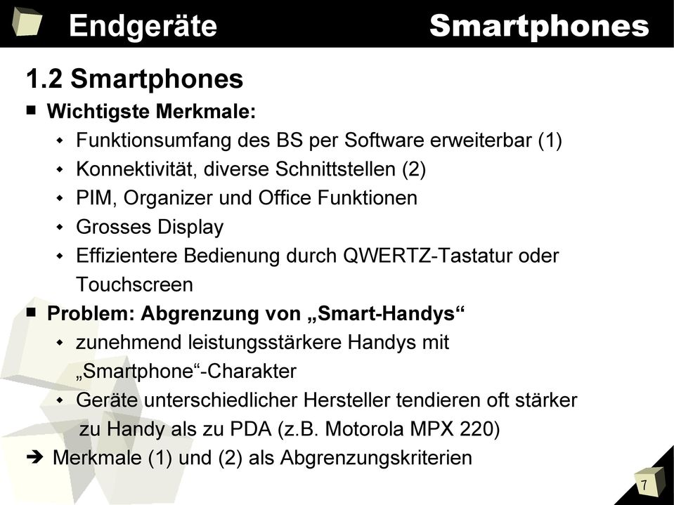 Organizer und Office Funktionen Grosses Display Effizientere Bedienung durch QWERTZ-Tastatur oder Touchscreen Problem: