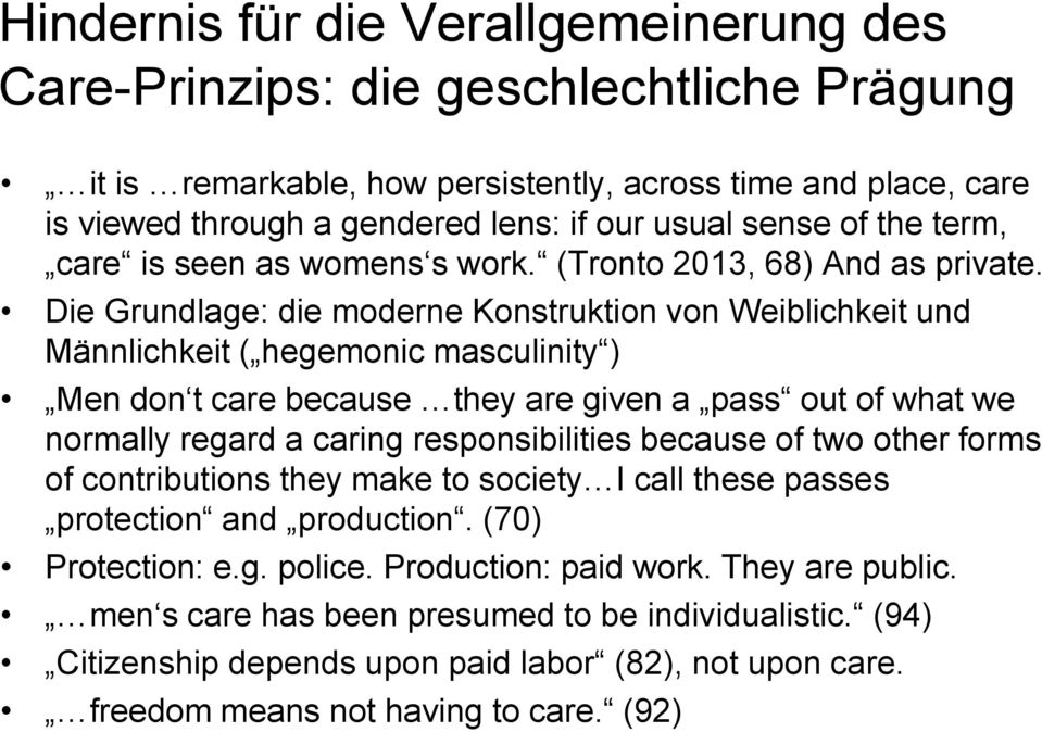 Die Grundlage: die moderne Konstruktion von Weiblichkeit und Männlichkeit ( hegemonic masculinity ) Men don t care because they are given a pass out of what we normally regard a caring