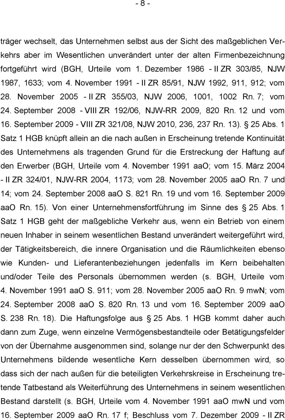 September 2008 - VIII ZR 192/06, NJW-RR 2009, 820 Rn. 12 und vom 16. September 2009 - VIII ZR 321/08, NJW 2010, 236, 237 Rn. 13). 25 Abs.