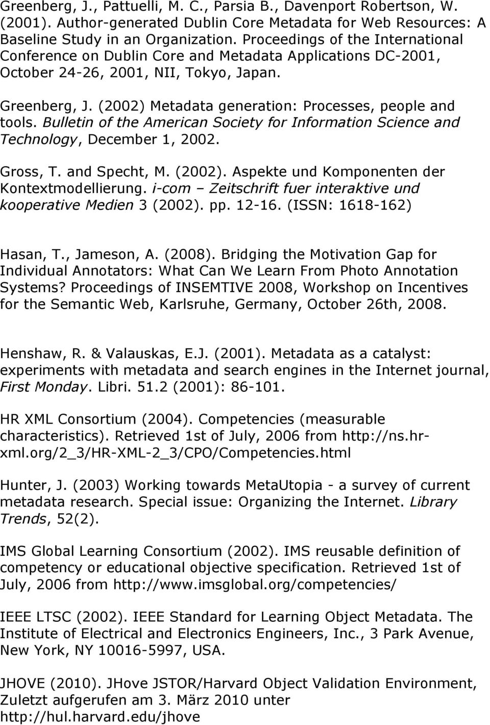 (2002) Metadata generation: Processes, people and tools. Bulletin of the American Society for Information Science and Technology, December 1, 2002. Gross, T. and Specht, M. (2002).