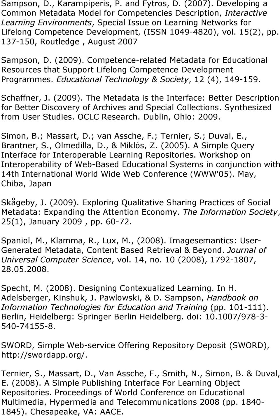 15(2), pp. 137-150, Routledge, August 2007 Sampson, D. (2009). Competence-related Metadata for Educational Resources that Support Lifelong Competence Development Programmes.