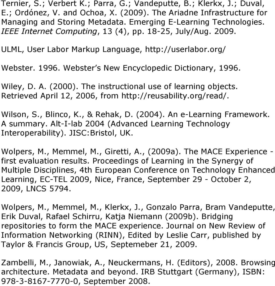 Webster s New Encyclopedic Dictionary, 1996. Wiley, D. A. (2000). The instructional use of learning objects. Retrieved April 12, 2006, from http://reusability.org/read/. Wilson, S., Blinco, K.