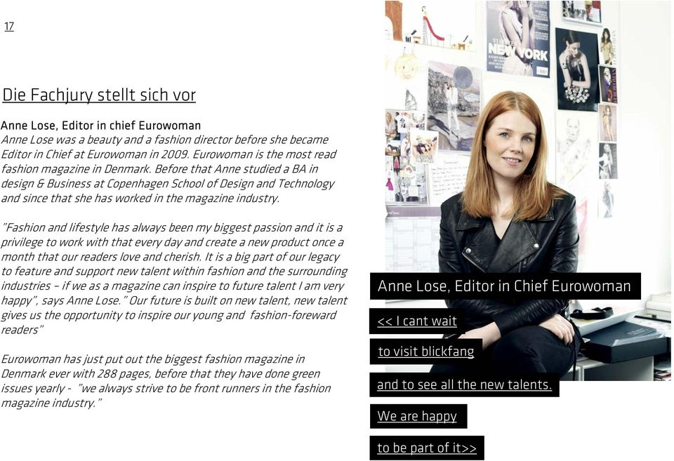 Before that Anne studied a BA in design & Business at Copenhagen School of Design and Technology and since that she has worked in the magazine industry.
