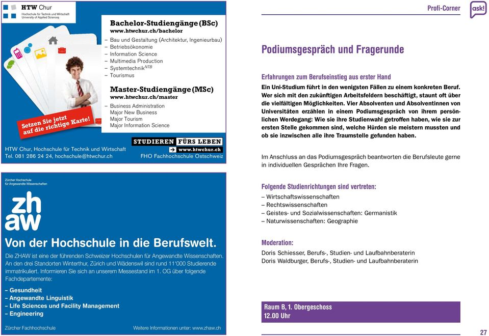 ch/master Business Administration Major New Business Major Tourism Major Information Science Podiumsgespräch und Fragerunde Erfahrungen zum Berufseinstieg aus erster Hand Ein Uni-Studium führt in den