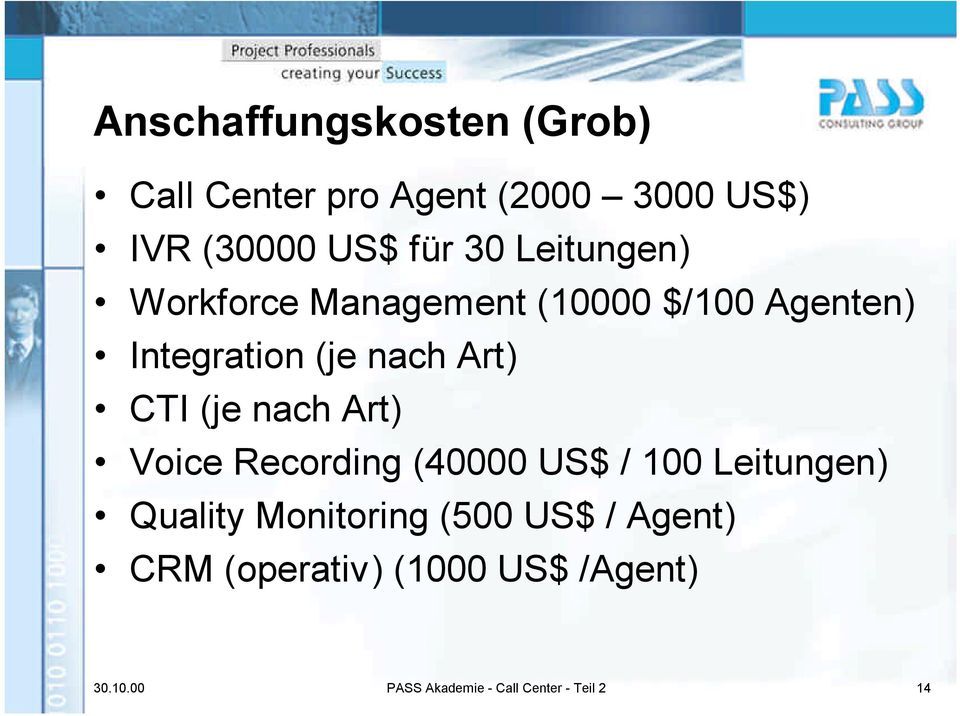 (je nach Art) Voice Recording (40000 US$ / 100 Leitungen) Quality Monitoring (500 US$
