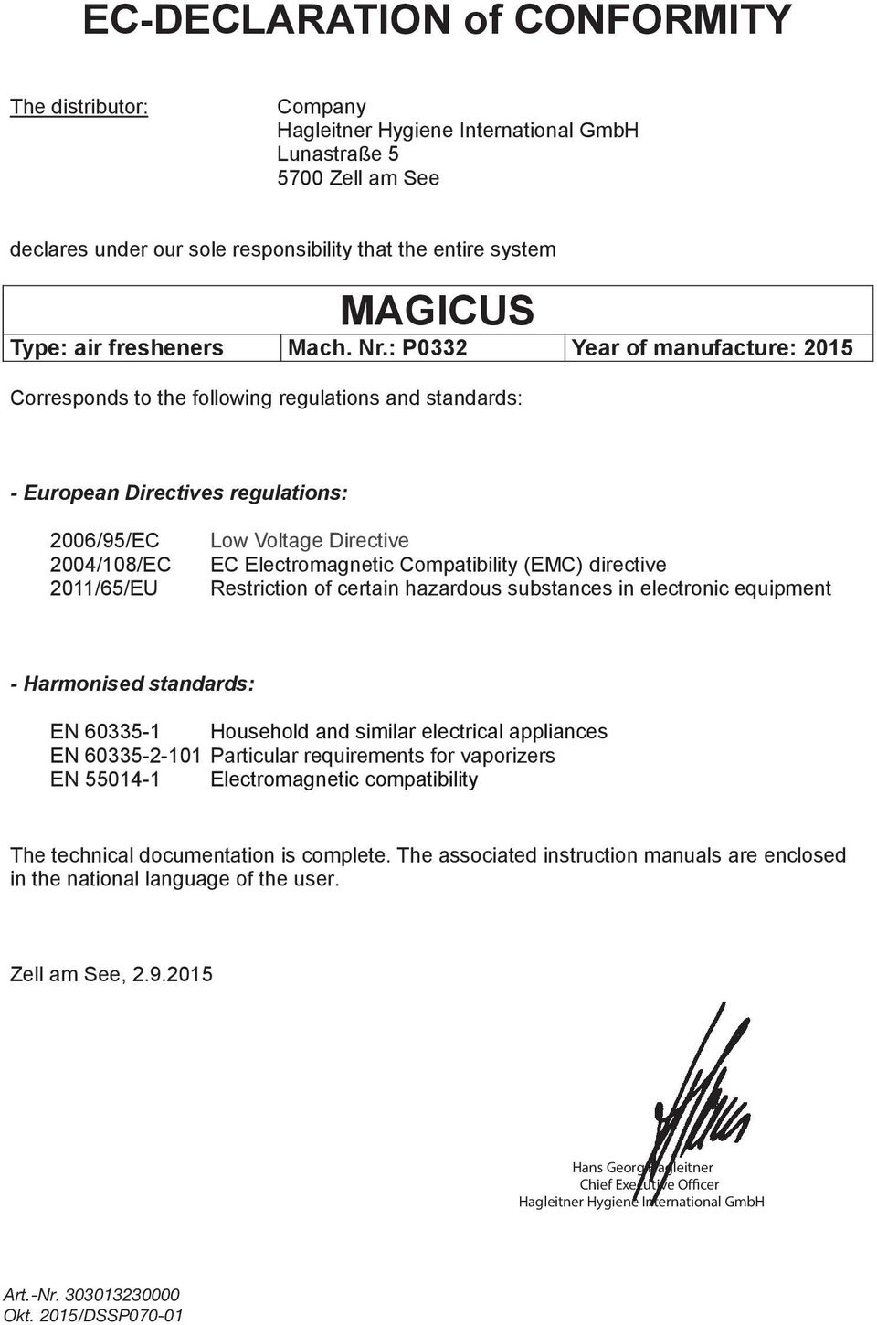 : P0332 Year of manufacture: 2015 Corresponds to the following regulations and standards: - European Directives regulations: 2006/95/EC 2004/108/EC 2011/65/EU Low Voltage Directive EC Electromagnetic