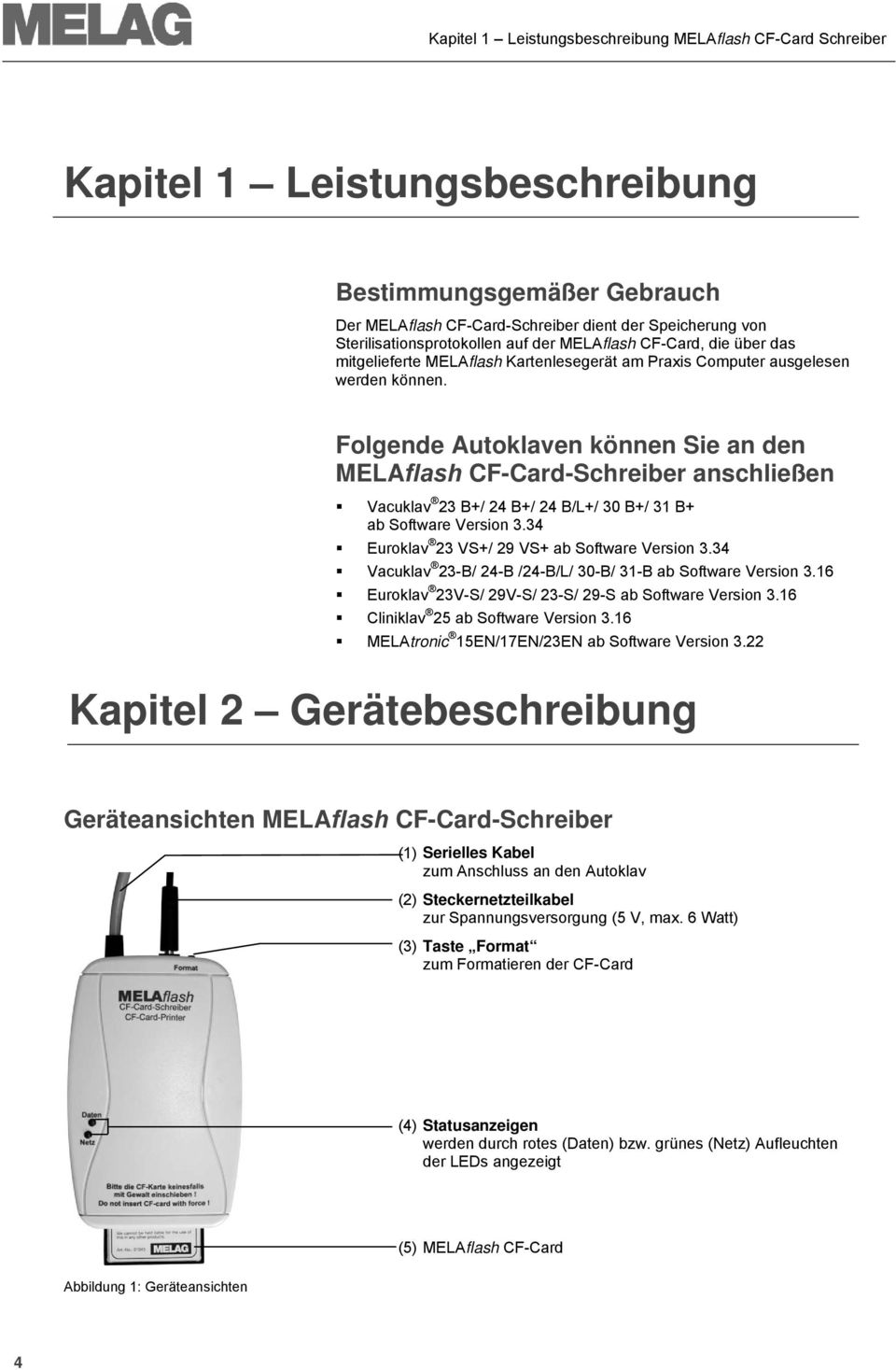 Folgende Autoklaven können Sie an den MELAflash CF-Card-Schreiber anschließen Vacuklav 23 B+/ 24 B+/ 24 B/L+/ 30 B+/ 31 B+ ab Software Version 3.34 Euroklav 23 VS+/ 29 VS+ ab Software Version 3.
