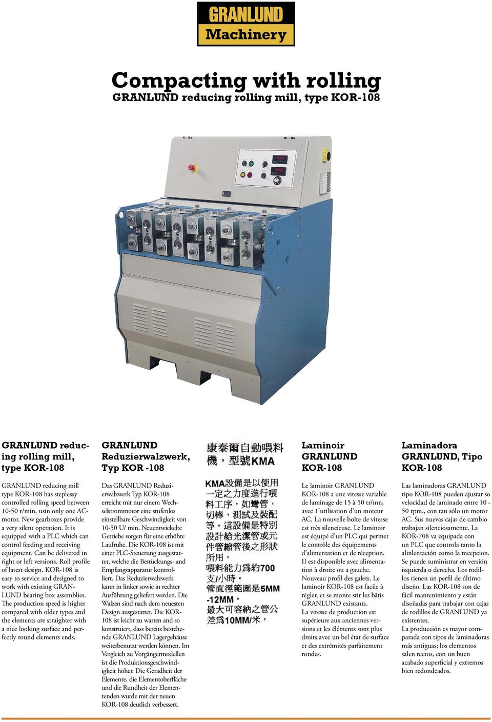 It is equipped with a PLC which can control feeding and receiving equipment. Can be delivered in right or left versions. Roll profile of latest design.