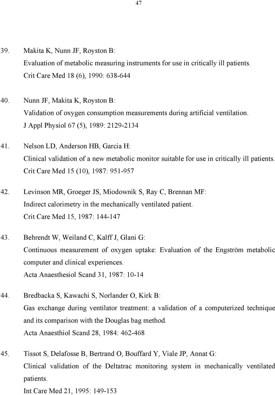 Nelson LD, Anderson HB, Garcia H: Clinical validation of a new metabolic monitor suitable for use in critically ill patients. Crit Care Med 15 (10), 1987: 951-957 42.