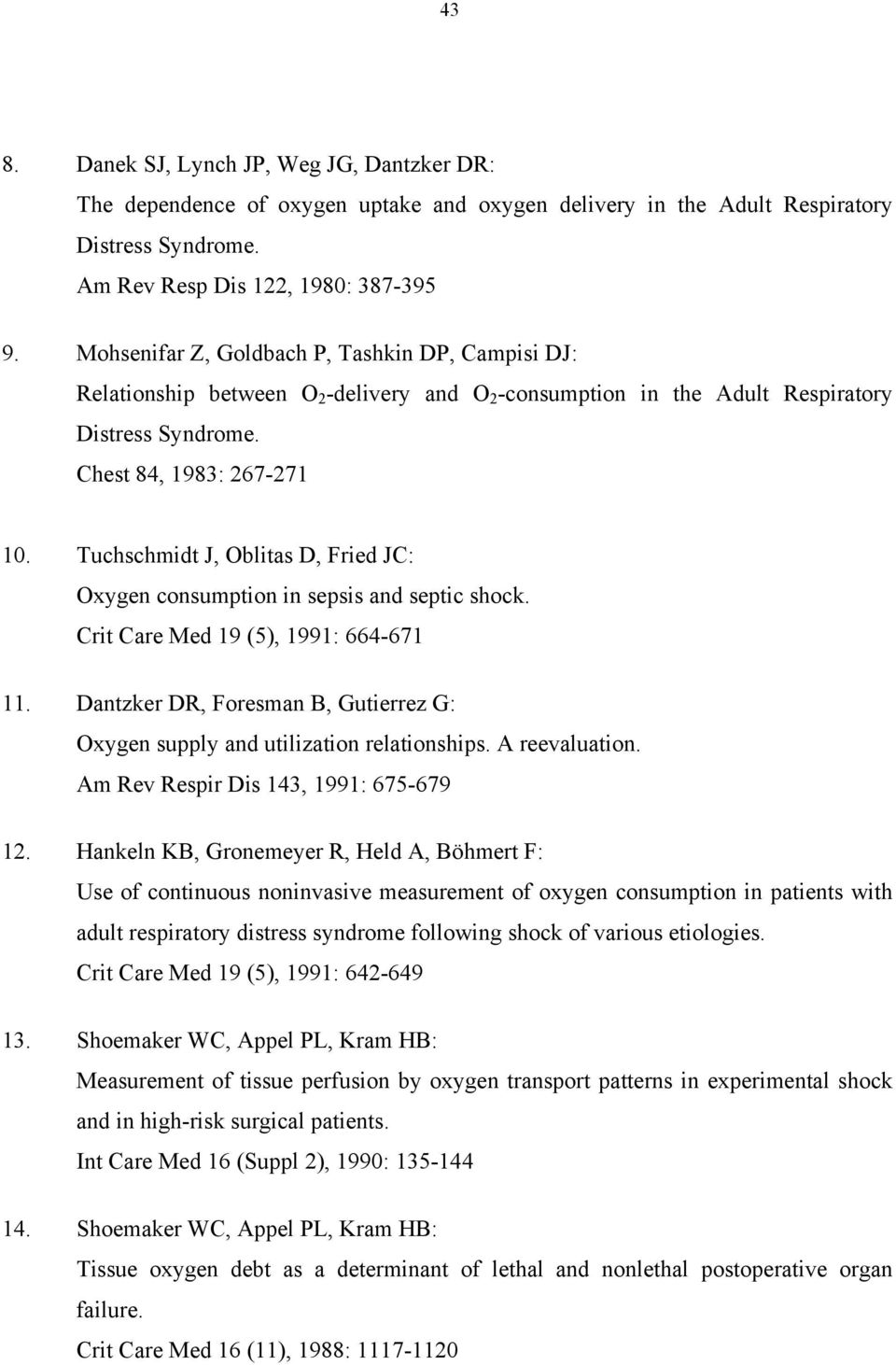 Tuchschmidt J, Oblitas D, Fried JC: Oxygen consumption in sepsis and septic shock. Crit Care Med 19 (5), 1991: 664-671 11.