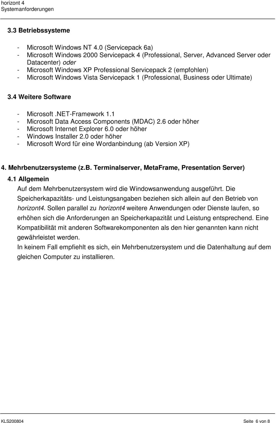 Windows Vista Servicepack 1 (Professional, Business oder Ultimate) 3.4 Weitere Software - Microsoft.NET-Framework 1.1 - Microsoft Data Access Components (MDAC) 2.