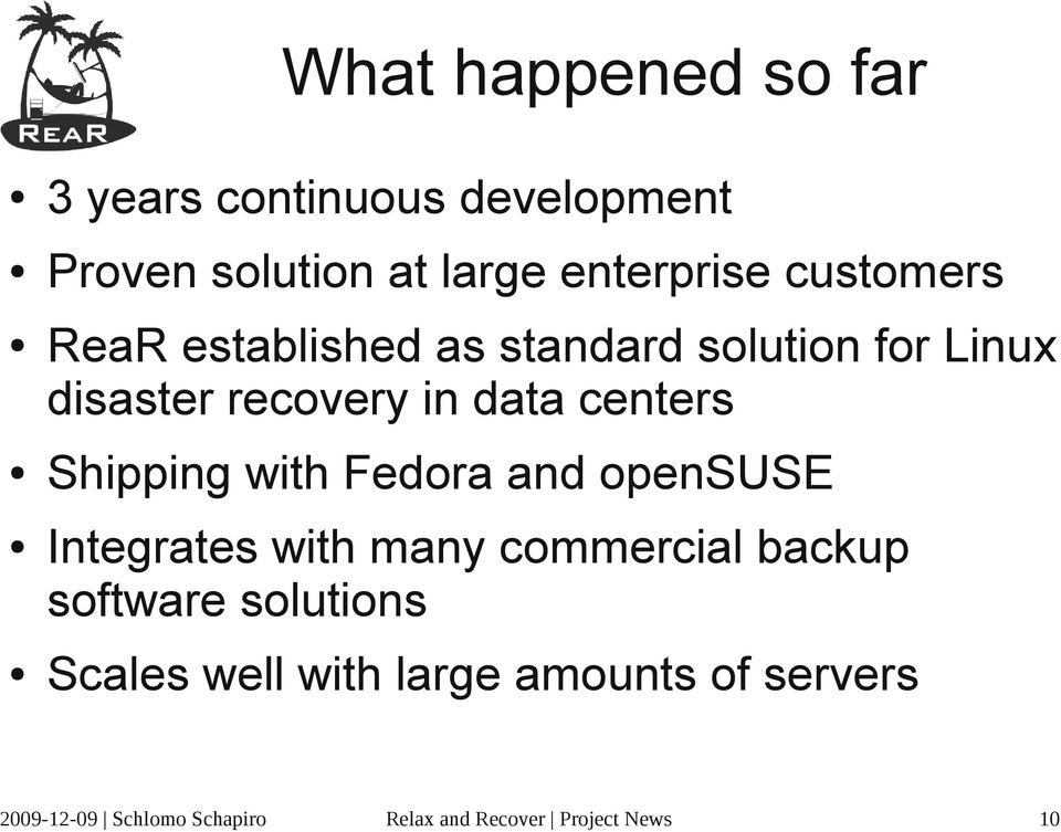Shipping with Fedora and opensuse Integrates with many commercial backup software solutions