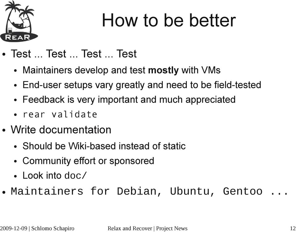 .. Test Maintainers develop and test mostly with VMs End-user setups vary greatly and need to be