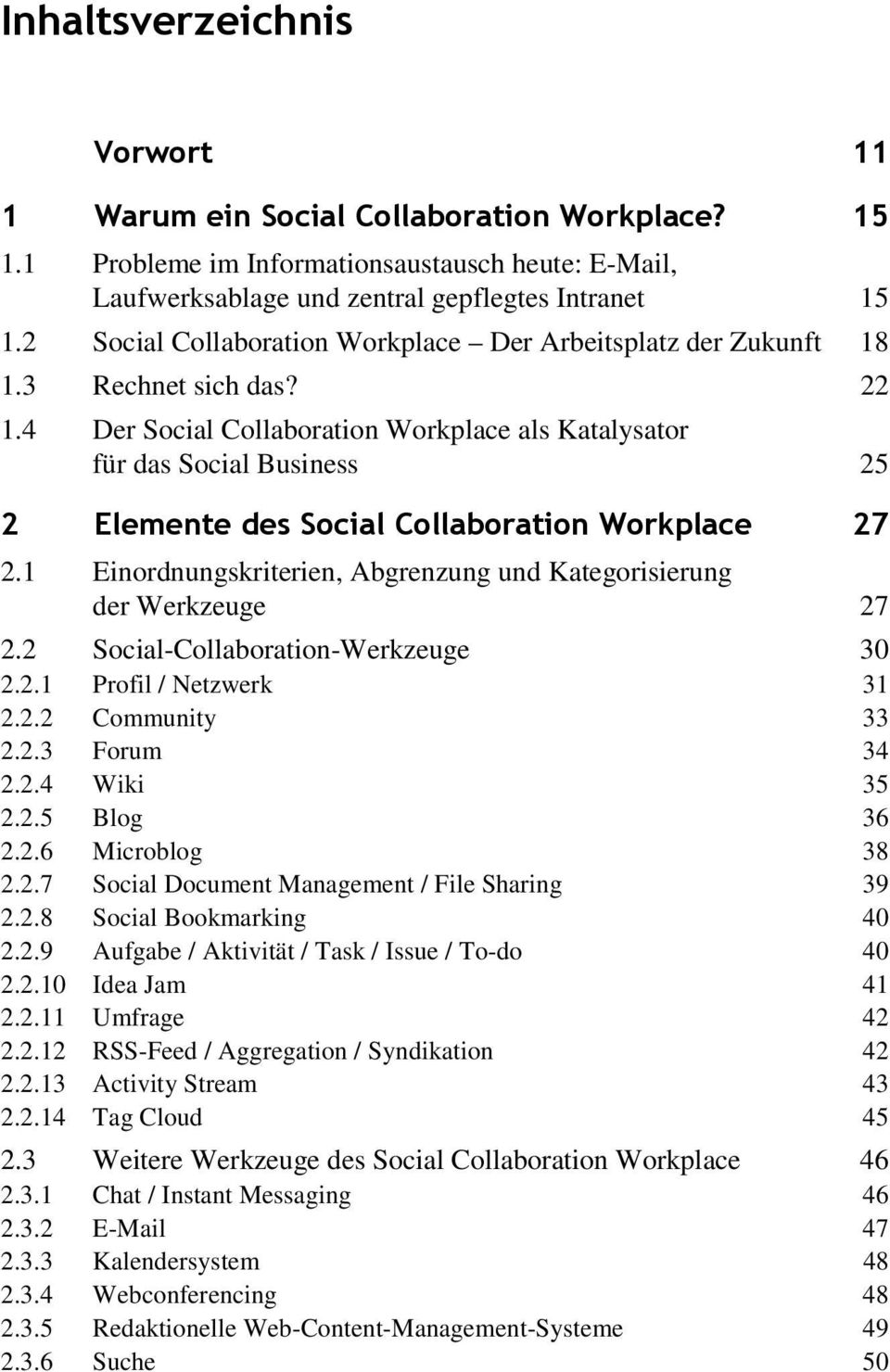 2 Social-Collaboration-Werkzeuge 30 2.2.1 Profil / Netzwerk 31 2.2.2 Community 33 2.2.3 Forum 34 2.2.4 Wiki 35 2.2.5 Blog 36 2.2.6 Microblog 38 2.2.7 Social Document Management / File Sharing 39 2.2.8 Social Bookmarking 40 2.