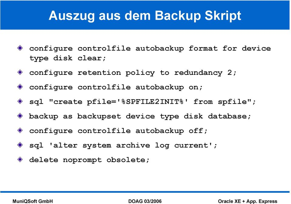 """create pfile='%spfile2init%' from spfile""; backup as backupset device type disk database;"