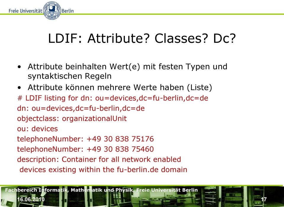 (Liste) # LDIF listing for dn: ou=devices,dc=fu-berlin,dc=de dn: ou=devices,dc=fu-berlin,dc=de objectclass: