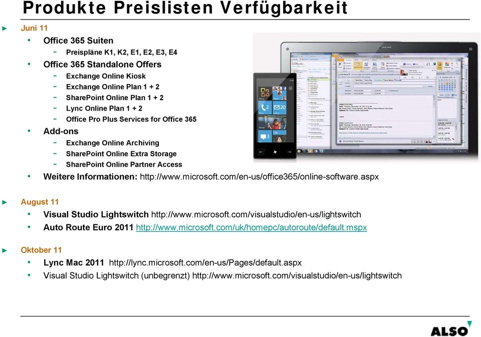 Informationen: http://www.microsoft.com/en-us/office365/online-software.aspx August 11 Visual Studio Lightswitch http://www.microsoft.com/visualstudio/en-us/lightswitch Auto Route Euro 2011 http://www.
