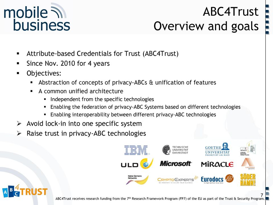Independent from the specific technologies Enabling the federation of privacy-abc Systems based on different technologies Enabling interoperability
