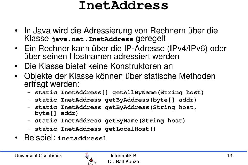 Methoden erfragt werden: static InetAddress[] getallbyname(string host) static InetAddress getbyaddress(byte[] addr) static InetAddress