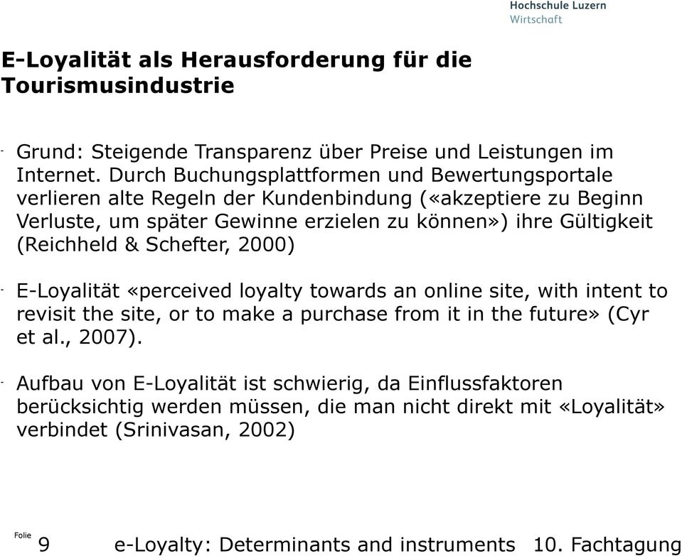 Gültigkeit (Reichheld & Schefter, 2000) ELoyalität «perceived loyalty towards an online site, with intent to revisit the site, or to make a purchase from it in the future»