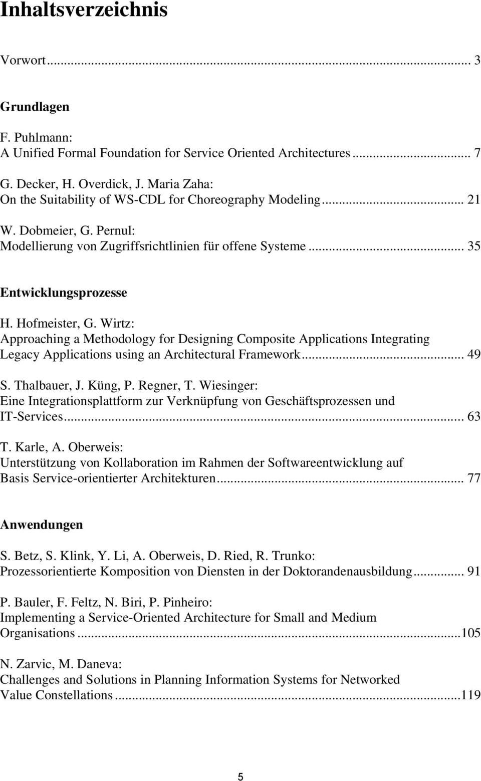 Wirtz: Approaching a Methodology for Designing Composite Applications Integrating Legacy Applications using an Architectural Framework... 49 S. Thalbauer, J. Küng, P. Regner, T.