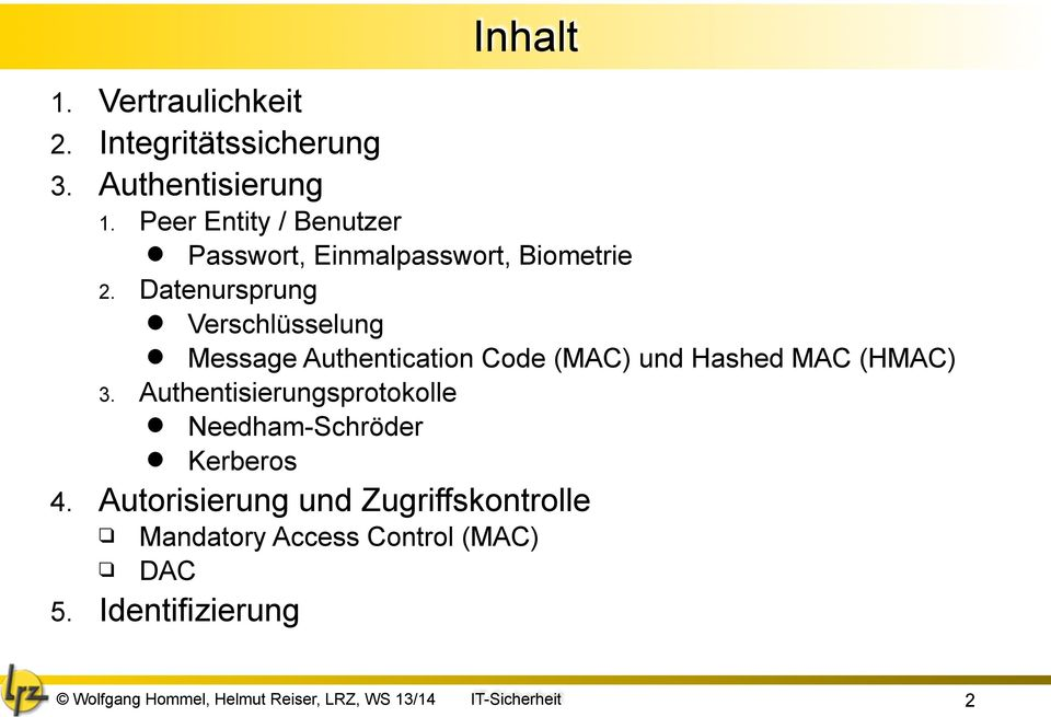 Datenursprung Verschlüsselung Message Authentication Code (MAC) und Hashed MAC (HMAC) 3.