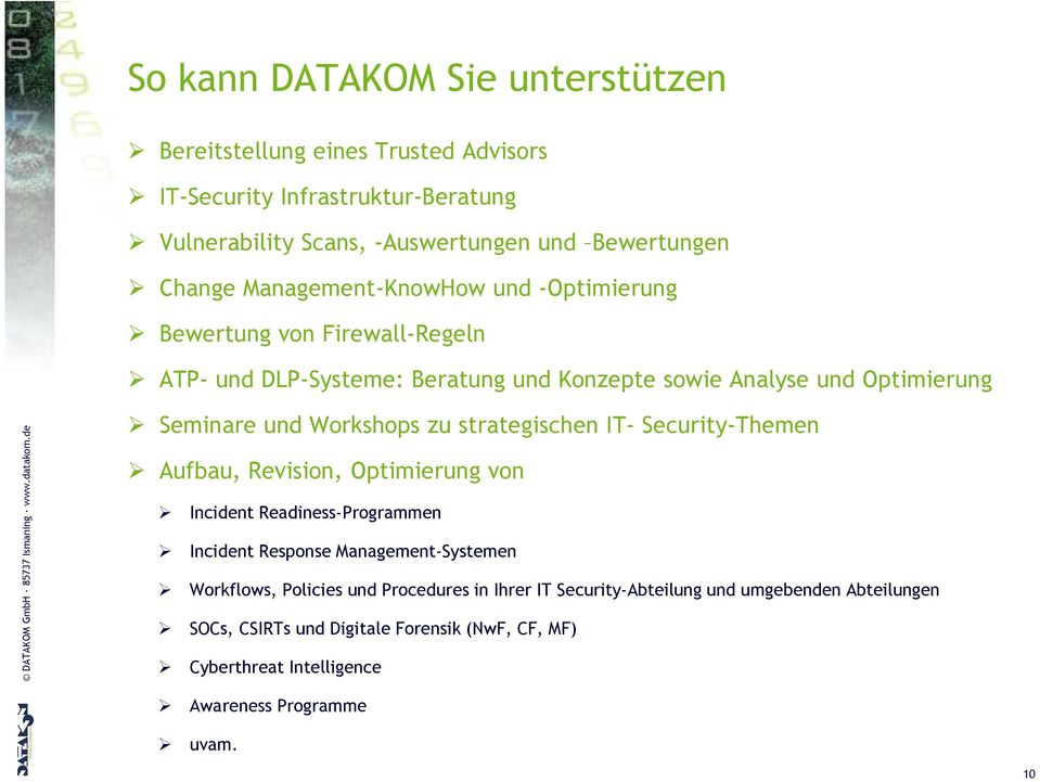 strategischen IT- Security-Themen Aufbau, Revision, Optimierung von Incident Readiness-Programmen Incident Response Management-Systemen Workflows, Policies und