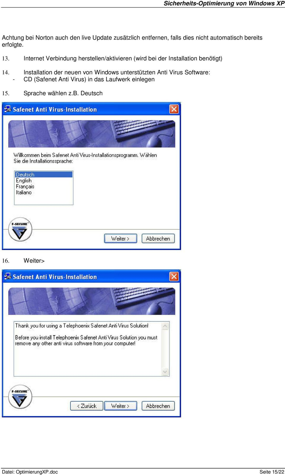 Installation der neuen von Windows unterstützten Anti Virus Software: - CD (Safenet Anti Virus) in