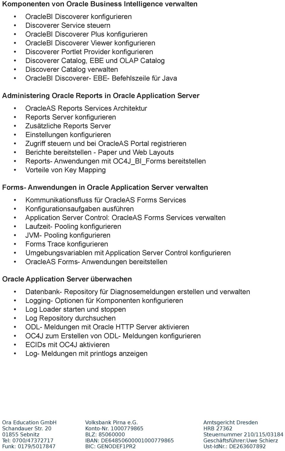Application Server OracleAS Reports Services Architektur Reports Server konfigurieren Zusätzliche Reports Server Einstellungen konfigurieren Zugriff steuern und bei OracleAS Portal registrieren