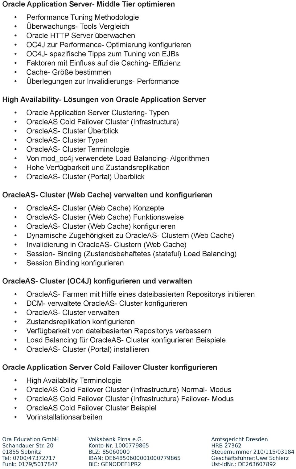 Application Server Oracle Application Server Clustering- Typen OracleAS Cold Failover Cluster (Infrastructure) OracleAS- Cluster Überblick OracleAS- Cluster Typen OracleAS- Cluster Terminologie Von