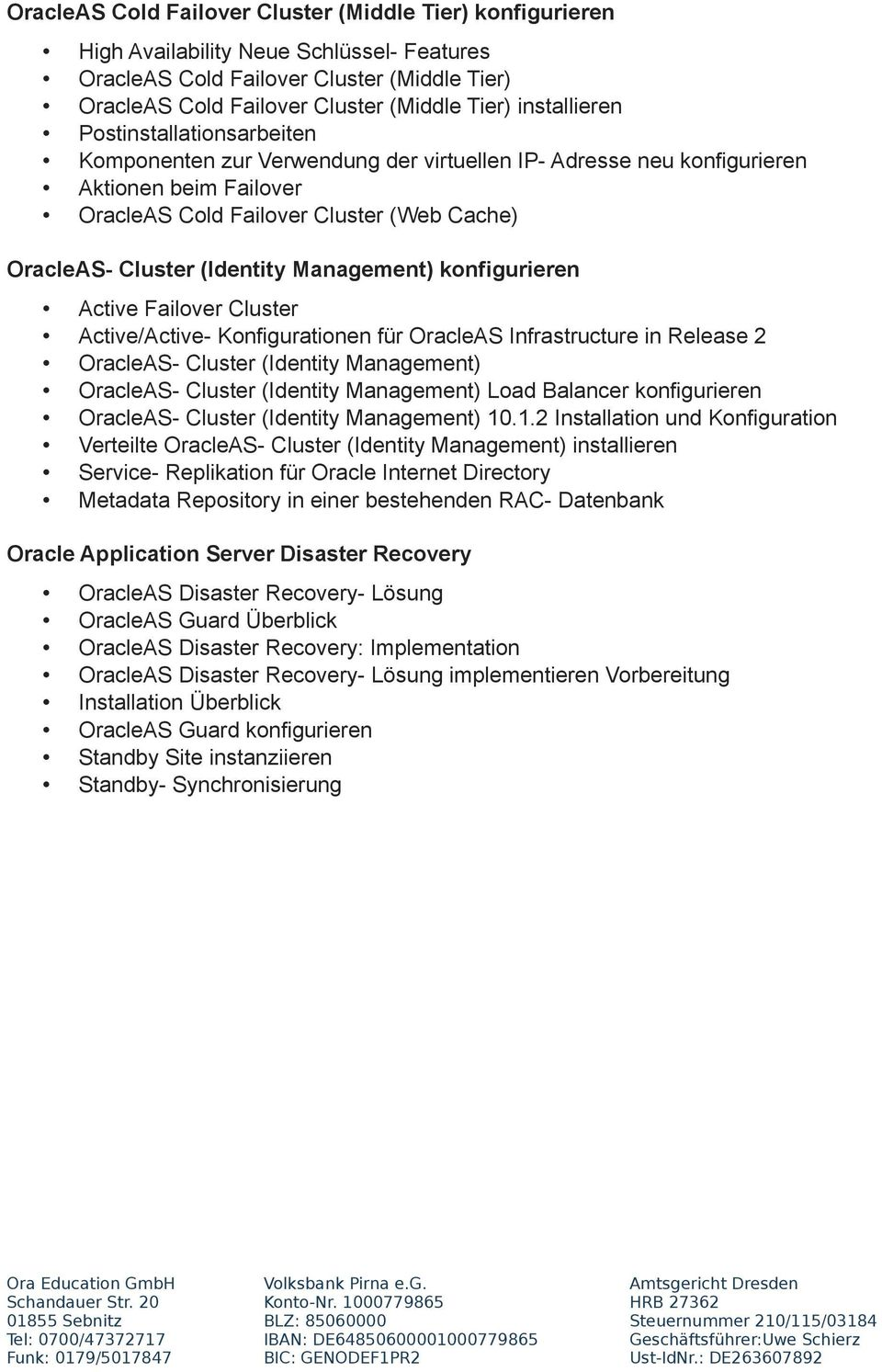 (Identity Management) konfigurieren Active Failover Cluster Active/Active- Konfigurationen für OracleAS Infrastructure in Release 2 OracleAS- Cluster (Identity Management) OracleAS- Cluster (Identity