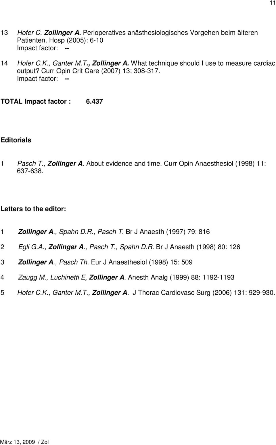 Curr Opin Anaesthesiol (1998) 11: 637-638. Letters to the editor: 1 Zollinger A., Spahn D.R., Pasch T. Br J Anaesth (1997) 79: 816 2 Egli G.A., Zollinger A., Pasch T., Spahn D.R. Br J Anaesth (1998) 80: 126 3 Zollinger A.