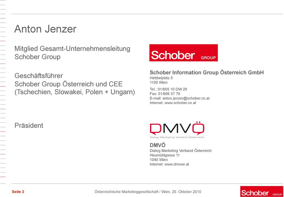 : 01/605 10 DW 20 Fax: 01/606 37 70 E-mail: anton.jenzer@schober.co.