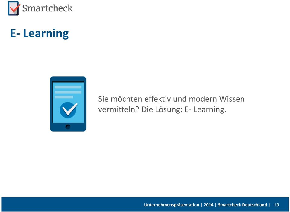 Die Lösung: E- Learning.