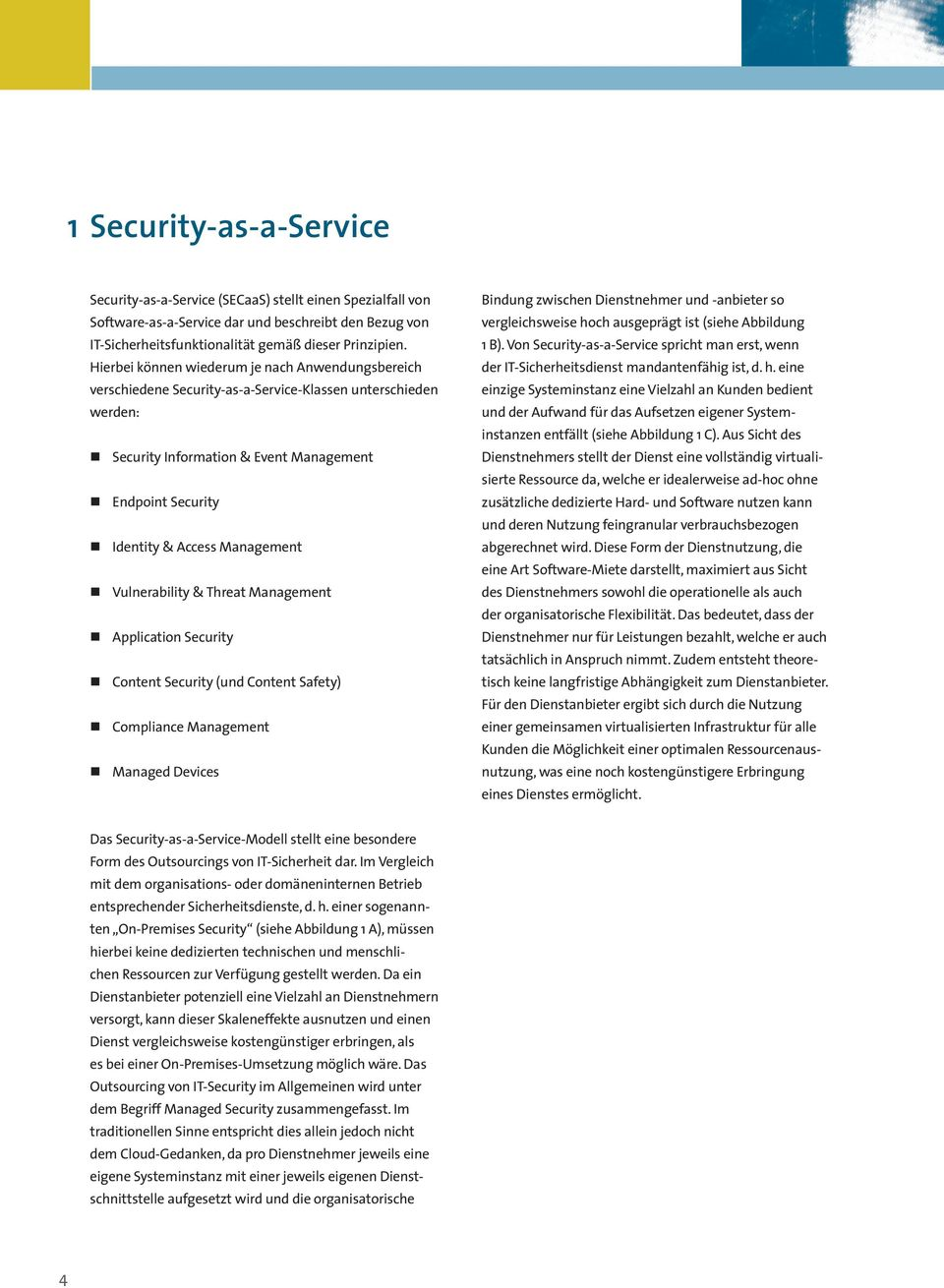 Management Vulnerability & Threat Management Application Security Content Security (und Content Safety) Compliance Management Managed Devices Bindung zwischen Dienstnehmer und -anbieter so