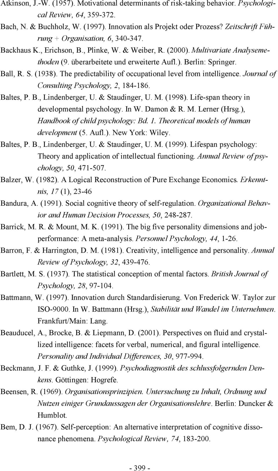 Ball, R. S. (1938). The predictability of occupational level from intelligence. Journal of Consulting Psychology, 2, 184-186. Baltes, P. B., Lindenberger, U. & Staudinger, U. M. (1998).
