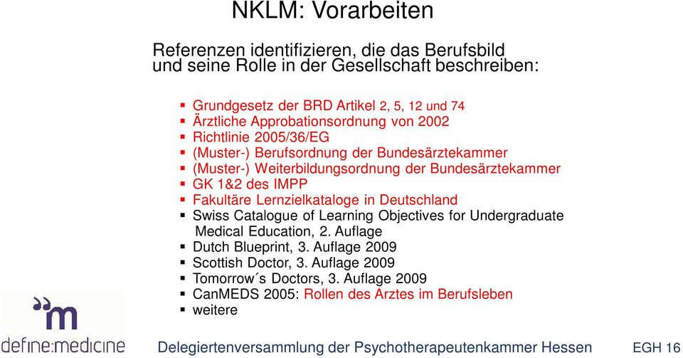 Fakultäre Lernzielkataloge in Deutschland Swiss Catalogue of Learning Objectives for Undergraduate Medical Education, 2. Auflage Dutch Blueprint, 3.