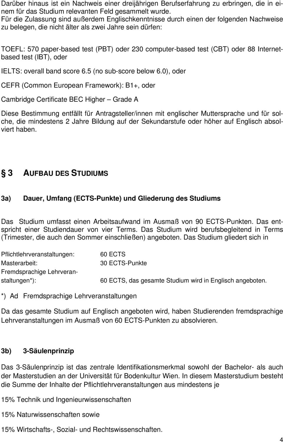computer-based test (CBT) oder 88 Internetbased test (IBT), oder IELTS: overall band score 6.5 (no sub-score below 6.