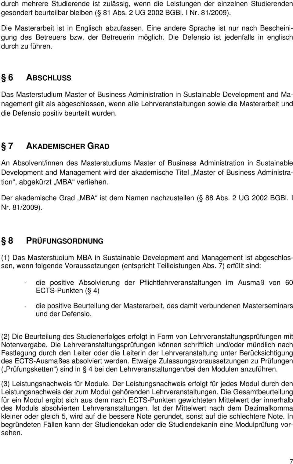 6 ABSCHLUSS Das Masterstudium Master of Business Administration in Sustainable Development and Management gilt als abgeschlossen, wenn alle Lehrveranstaltungen sowie die Masterarbeit und die Defensio