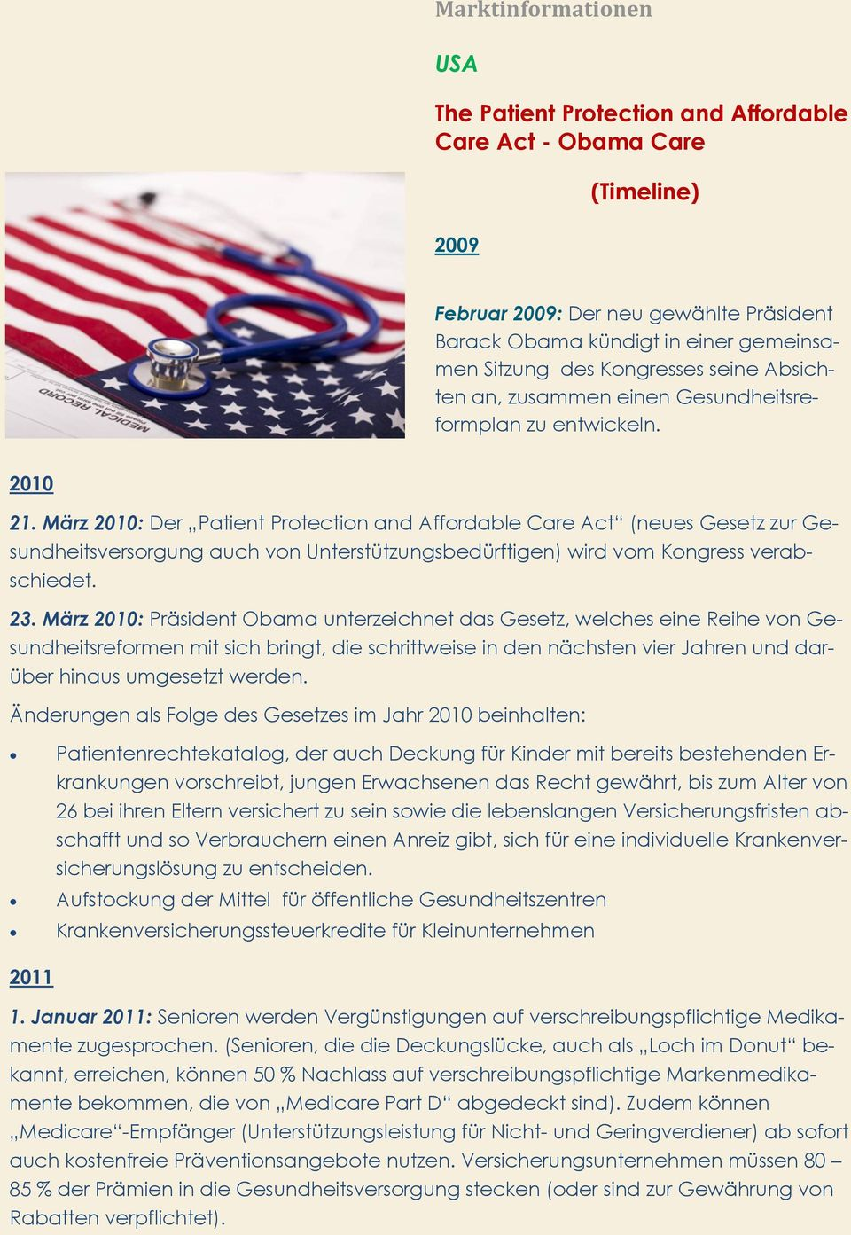 März 2010: Der Patient Protection and Affordable Care Act (neues Gesetz zur Gesundheitsversorgung auch von Unterstützungsbedürftigen) wird vom Kongress verabschiedet. 23.