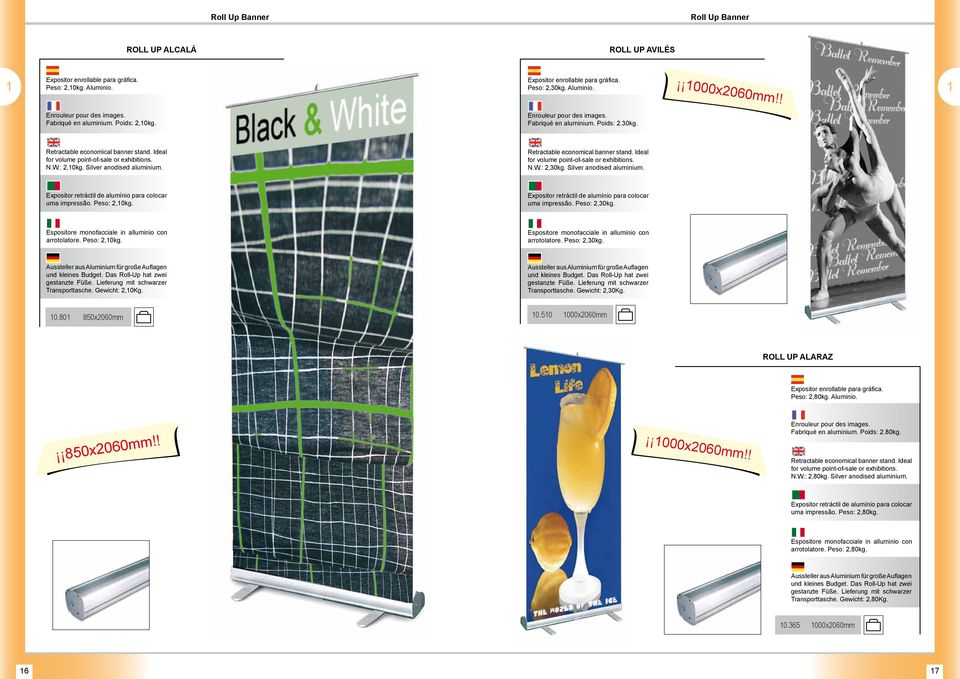 Retractable economical banner stand. Ideal for volume point-of-sale or exhibitions. N.W.: 2,30kg. Silver anodised aluminium. Expositor retráctil de alumínio para colocar uma impressão. Peso: 2,0kg.