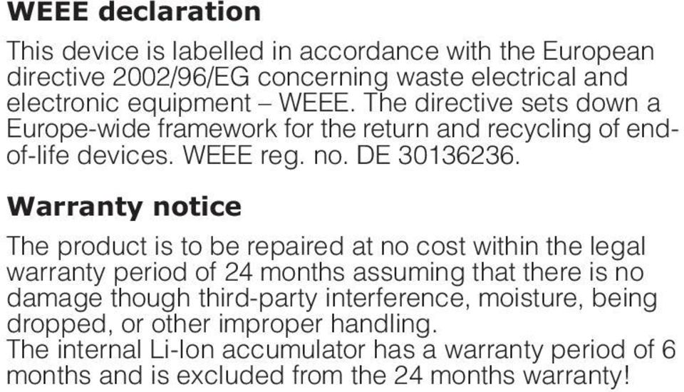Warranty notice The product is to be repaired at no cost within the legal warranty period of 24 months assuming that there is no damage though