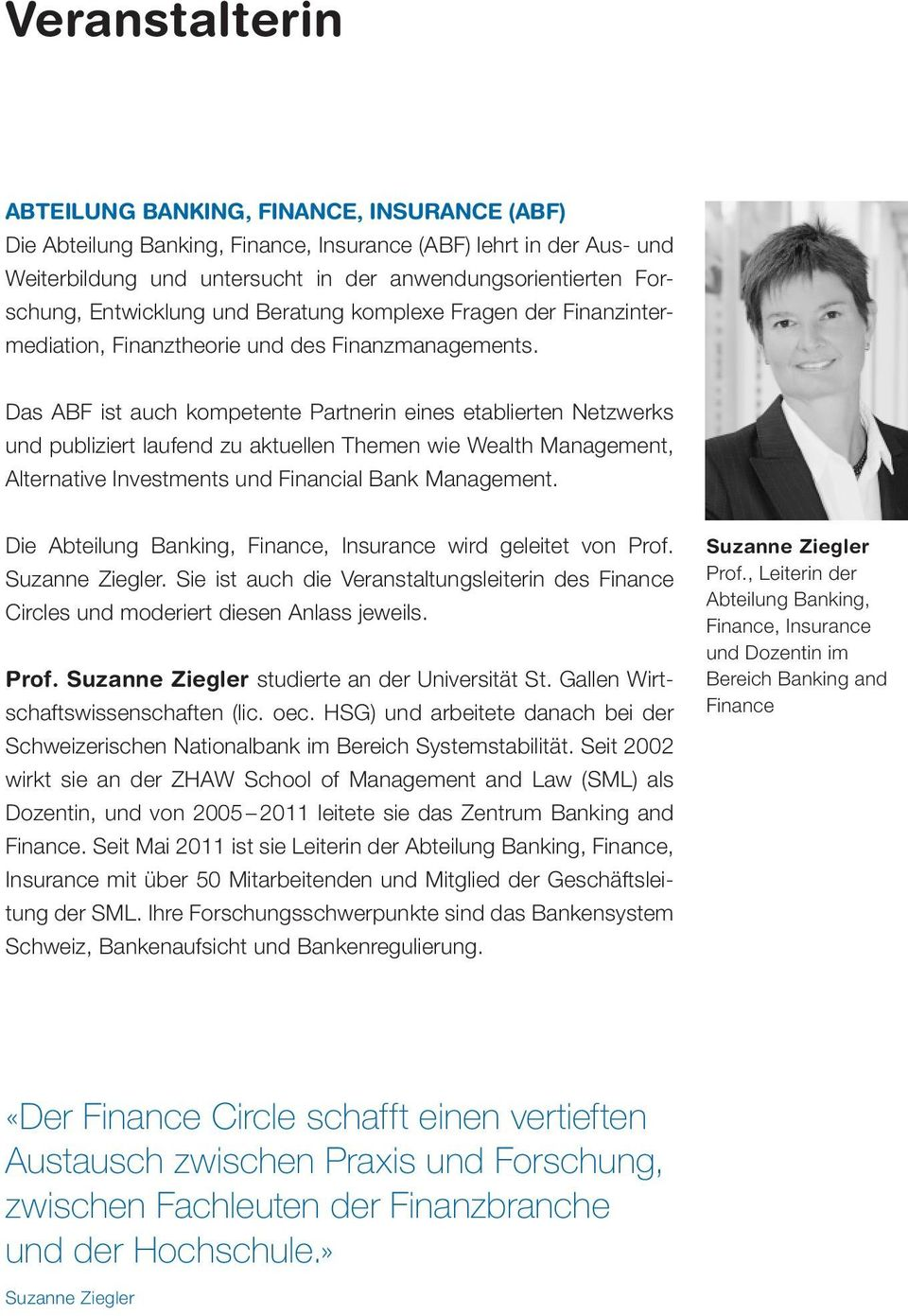 Das ABF ist auch kompetente Partnerin eines etablierten Netzwerks und publiziert laufend zu aktuellen Themen wie Wealth Management, Alternative Investments und Financial Bank Management.