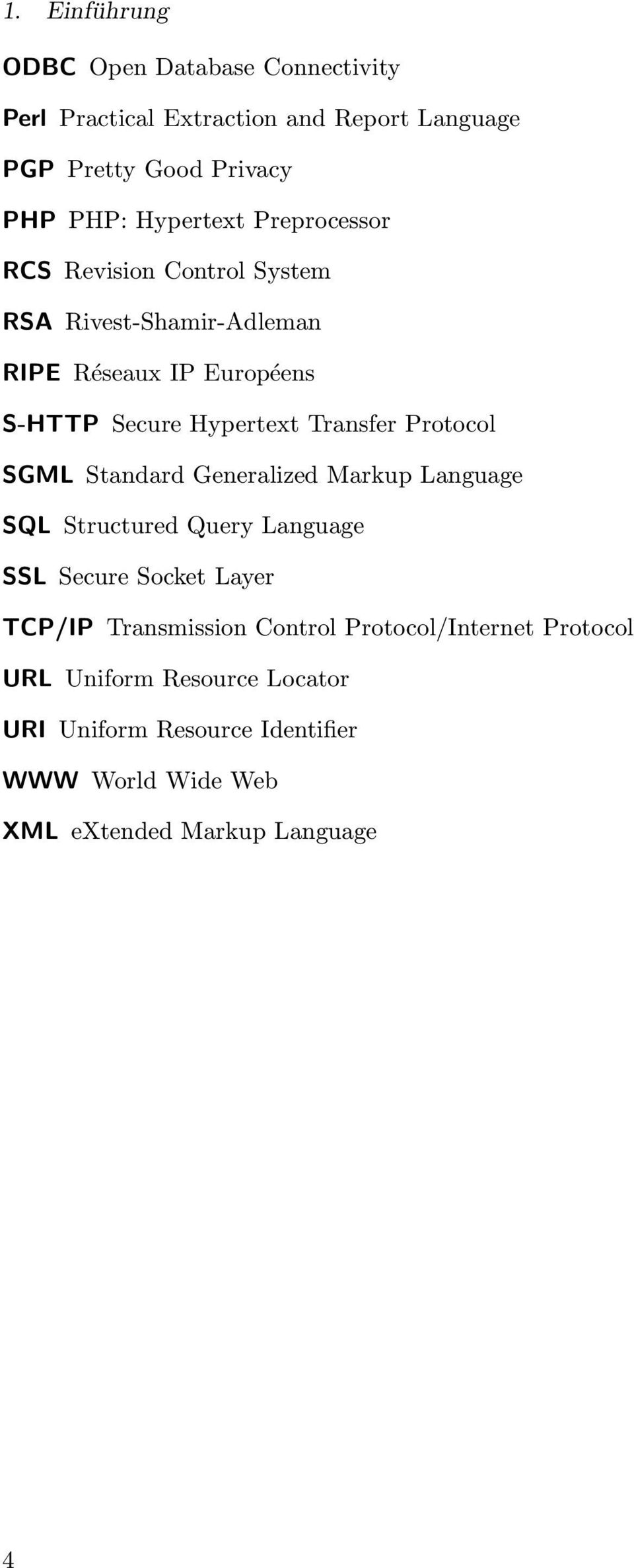 Transfer Protocol SGML Standard Generalized Markup Language SQL Structured Query Language SSL Secure Socket Layer TCP/IP